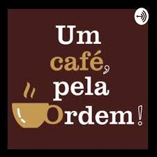 um café, pela ordem